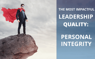 THE MOST IMPACTFUL LEADERSHIP QUALITY: PERSONAL INTEGRITY